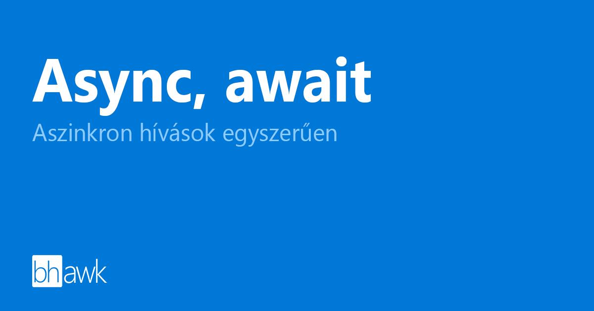 Async, await: Aszinkron hívások egyszerűen